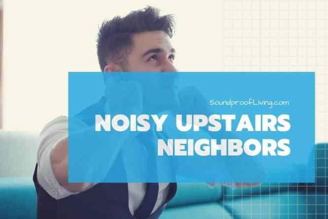 Noisy Upstairs Neighbors