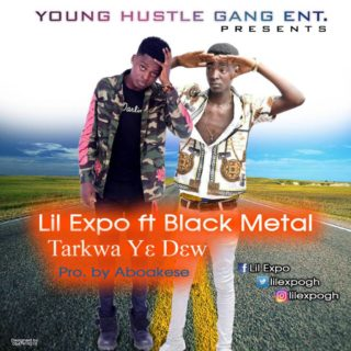 Lil Expo ft. Black Metal – Tarkwa Ye D3w
