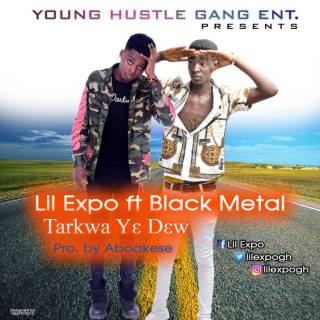 Lil Expo ft. Black Metal – Tarkwa Ye D3w