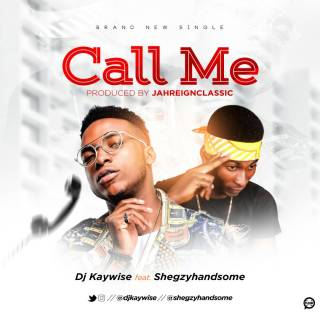 DJ Kaywise ft. Shegzyhandsome - Call Me