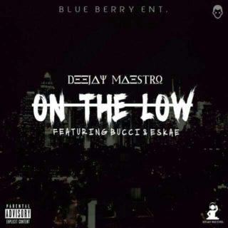 Deejay Maestro ft. Bucci & Eskae - On The Low