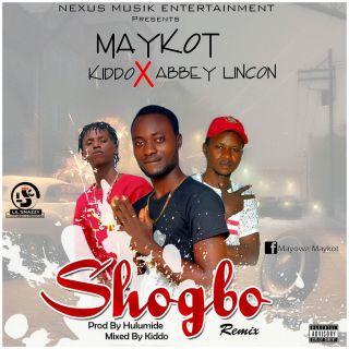 Maykot ft. Abbeylincon & Kiddo - Shogbo (Remix)