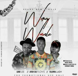 JoshDaFlows ft. Oluwa Lash & Leke Lee - Werey Wanle