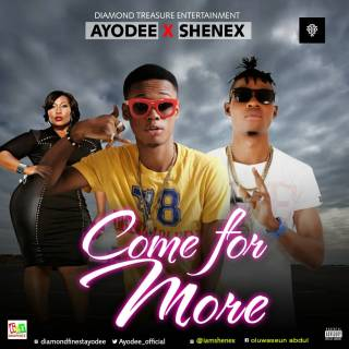 Ayodee ft. Shenex - Come For More