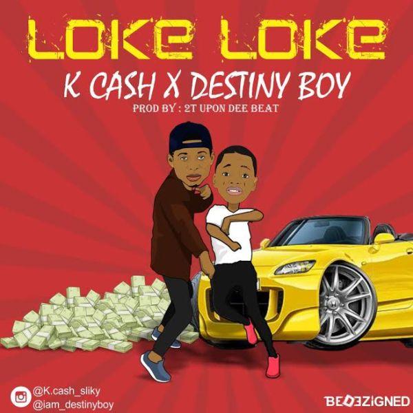 [Music] K Cash ft. Destiny Boy – Loke Loke