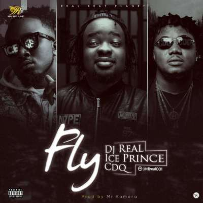 [Music] DJ Real ft. Ice Prince &. CDQ – Fly