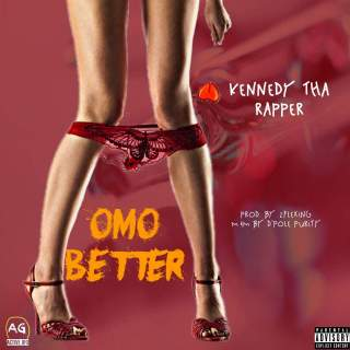 Kennedy Tha Rapper – Omo Better