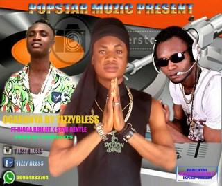 Tizzy Bless ft. Nigga Bright & Star Gentle - Ogaranya