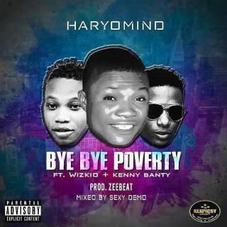 Haryomind ft. Wizkid & Kenny Banty - Bye Bye Poverty