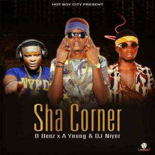 HBC ft. B_benz, A Young & DJ Niyor - Sha Corner