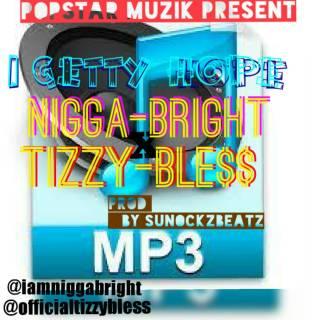 Tizzy Bless ft. Nigga Bright - I Getty Hope
