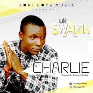 [PR-Music] Uk-Swatzh – Charlie