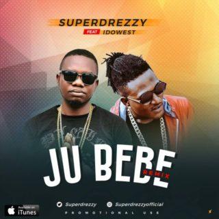 Super Drezzy ft. Idowest – Ju Bebe (Remix)