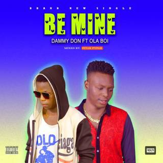 Dammy Don ft. Ola Boi - Be Mine