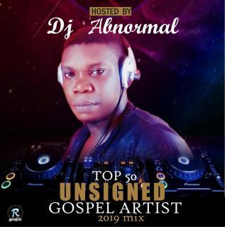 DJ Abnormal - Top 50 Unsigned Gospel Artist 2019 Mix