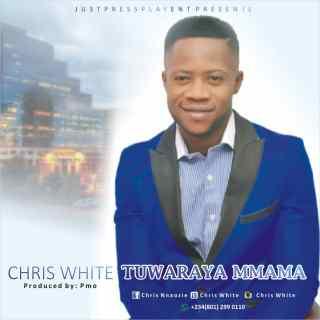 Chris White - Tuwaraya Mmama