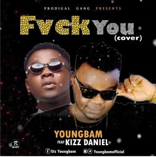 Youngbam ft. Kizz Daniel - Fvck You