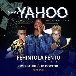 Fehintola Fento ft. Omo Saudi & IB Doctor - Shay Yahoo