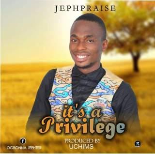 Jephpraise - It's A Privilege
