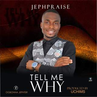 Jephpraise - Tell Me Why