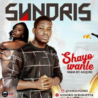 Sundris Ijeburapper - Shayo Wanle
