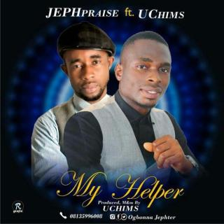 Jephpraise ft. Uchims - My Helper