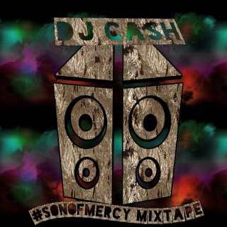 DJ Cash - Son Of Mercy Mixtape