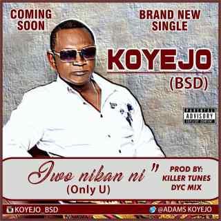Koyejo - Iwo Ni Kan (Only U)