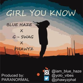 Blue Haze ft. G-Swag & Phawyz - Girl You Know