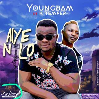 Youngbam ft. K Tempa - Aiye Nlo