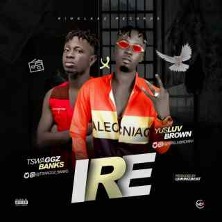 Yusluv Brown ft. Tswaggz Banks - Ire