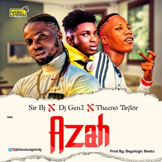 Sir BJ ft. DJ Gen2 & Theeno Taylor - Azah