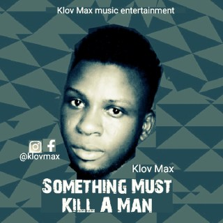 Klov Max - Something Must Kill A Man