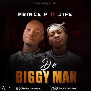 Prince P ft. Jife - De Biggy Man