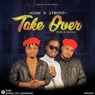 Ojay ft. 2TBoyz – Take Over