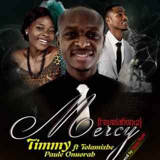 Timmy Olowogbogboro ft. Tolamishe & Paul E. Onuorah - Mercy (Revelation 12)