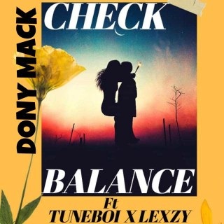 Dony Mack ft. Tuneboi & Lexzy - Check and Balance