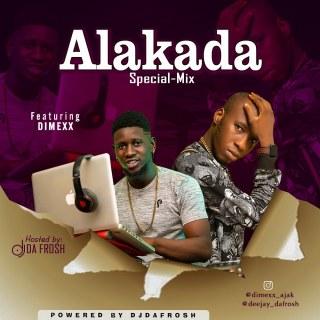 DJ Da Frosh ft. Dimexx - Alakada Special Mix