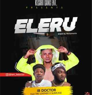 [PR-Music] IB Doctor ft. Tiri Leather & Slimcase - Eleru