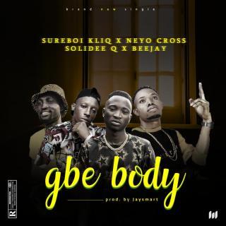 [PR-Music] Sureboi Kliq ft. Neyo Cross, Solidee Q & Beejay - Gbe Body