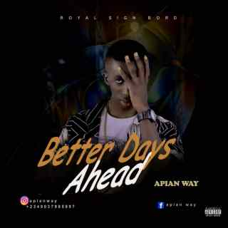 """Apian Way - Better Days Ahead  Apian Way, a Royal Sign Bird artiste and fast-rising artist from the Eastern part of Nigeria drops his single titled """"Better Days Ahead"""" after his last single titled """"Marlians"""" that shook and capture the heart of the street.  Better Days Ahead is a surely an evergreen song you wouldn't get tired of listening to becuase the chorus is quite uplifting which further explain how much we miss Apian Way, if he's not doing what he's put on Earth to do, Making Music.  Kindly Listen & Download """"Better Days Ahead"""" By """"Apian Way"""".    <center><strong><code><a href=""""https://soundreloaded.net/wp-content/uploads/2021/03/Apian-Way-Better-Days-Ahead.mp3"""">DOWNLOAD MUSIC</a></code></strong></center>  <img src=""""https://soundreloaded.net/wp-content/uploads/2021/03/1c9963d00ff4564467784cddb32038eb-131.png""""/>  <table width=""""100%""""><tr><td align=""""left"""" width=""""50%"""" class=""""group""""><strong><a href=""""https://soundreloaded.net/artist-bio""""><font color=""""red"""">Artist-Bio</font></a></strong></td><td align=""""right"""" width=""""50%"""" class=""""group""""><strong><a href=""""https://soundreloaded.net/lyrics""""><font color=""""red"""">Read Lyrics</font></a></strong></td></tr></table><br />  <center><b><font color=""""blue"""">Do You Know You Can Listen To This Great Track Here Online Without Downloading It.</font></b></center>   <center><b><font color=""""brown"""">Iphone Users Can Now"""