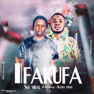 SB Viral ft. Aloba Fresh - Ifakufa