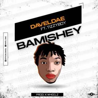 DavelDae ft. Tizzyboy - Bamishey