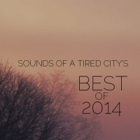 Sounds Of A Tired City's Best Of 2014