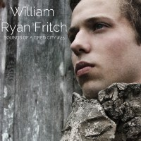 Sounds Of A Tired City #25: William Ryan Fritch