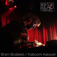 Watch/Read/Travel: Bram Bosteels (Kaboom Karavan)