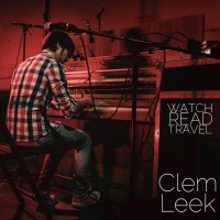 Watch/Read/Travel: Clem Leek
