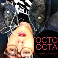Sounds Of A Tired City #60: Octo Octa