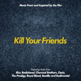 Kill your Friends Canciones - Kill your Friends Música - Kill your Friends Soundtrack - Kill your Friends Banda sonora