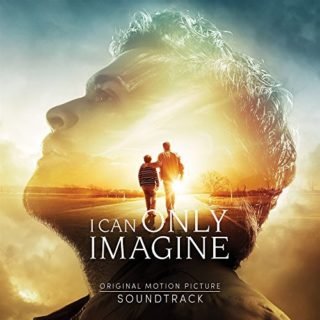 I Can Only Imagine Song - I Can Only Imagine Music - I Can Only Imagine Soundtrack - I Can Only Imagine Score